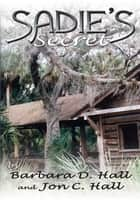 Sadie's Secret - A real story ebook by Barbara D. Hall; Jon C. Hall