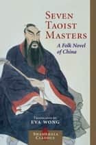 Seven Taoist Masters: A Folk Novel of China ebook by Eva Wong