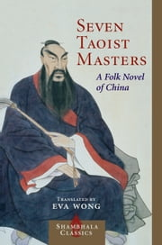 Seven Taoist Masters: A Folk Novel of China - A Folk Novel of China ebook by Eva Wong