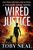 Wired Justice - Paradise Crime Thrillers, #6 ebook by Toby Neal
