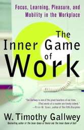 The Inner Game of Work - Focus, Learning, Pleasure, and Mobility in the Workplace ebook by W. Timothy Gallwey