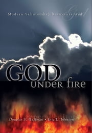 God Under Fire - Modern Scholarship Reinvents God ebook by Douglas S. Huffman,Eric L. Johnson