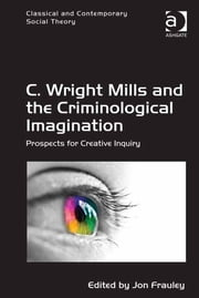 C. Wright Mills and the Criminological Imagination - Prospects for Creative Inquiry ebook by Dr Jon Frauley,Dr Stjepan Mestrovic