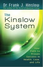 The Kinslow System - Your Path to Proven Success in Health, Love, and Life ebook by Dr. Frank J. Kinslow
