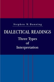 Dialectical Readings - Three Types of Interpretations ebook by Stephen  N. Dunning
