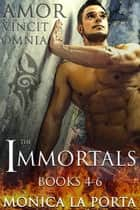 The Immortals - Books 4-6 - The Immortals, #2 ebook by Monica La Porta