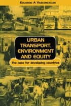 Urban Transport Environment and Equity - The Case for Developing Countries ebook by Eduardo Alcantara Vasconcellos