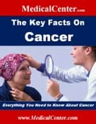 The Key Facts on Cancer - Everything You Need To Know About Cancer ebook by Patrick W. Nee
