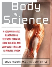 Body by Science - A Research Based Program to Get the Results You Want in 12 Minutes a Week ebook by Kobo.Web.Store.Products.Fields.ContributorFieldViewModel