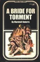 A Bride For Torment ebook by Roberts,Marshall