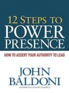 12 Steps to Power Presence ebook by John BALDONI
