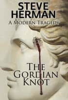 The Gordian Knot ebook by Steve Herman