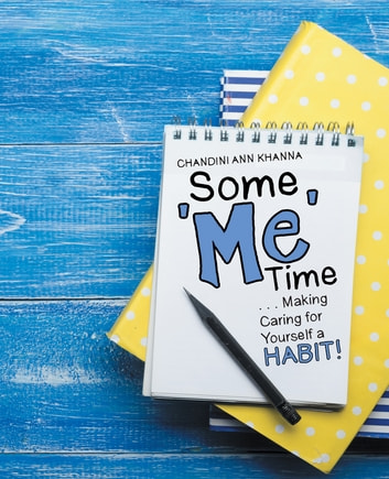 Some Me Time - . . . Making Caring for Yourself a Habit! ebook by Chandini Ann Khanna