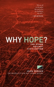 Why Hope? - The Stand Against Civilization ebook by John Zerzan,Lang Gore