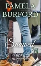 Snowed - In Spite of Ourselves ebook by Pamela Burford