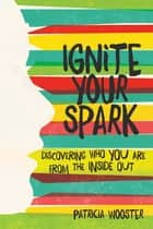 Ignite Your Spark ebook by Patricia Wooster