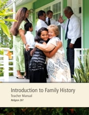 Introduction to Family History Teacher Manual ebook by The Church of Jesus Christ of Latter-day Saints