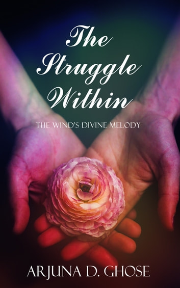 The Struggle Within: The Wind's Divine Melody (Vol. 2) ebook by Arjuna D. Ghose