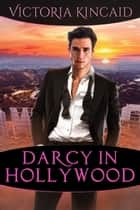 Darcy in Hollywood: A Modern Pride and Prejudice Variation ebook by Victoria Kincaid