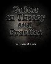 Guitar in Theory and Practice ebook by Kevin M Buck