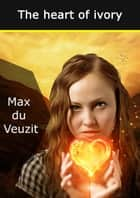 The heart of ivory eBook by Max du Veuzit