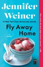 Fly Away Home - A Novel ebook by Jennifer Weiner