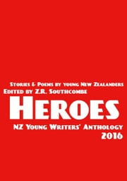 Heroes - NZ Young Writers' Anthology, #2 ebook by ZR Southcombe