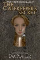 The Gatekeeper's Secret: Gatekeeper's Saga, Book Five ebook by Eva Pohler