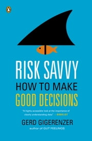 Risk Savvy - How to Make Good Decisions ebook by Kobo.Web.Store.Products.Fields.ContributorFieldViewModel