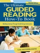 The Ultimate Guided Reading How-To Book ebook by Gail Saunders-Smith