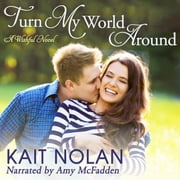 Turn My World Around - A Small Town Southern Romance audiobook by Kait Nolan
