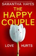 The Happy Couple - An absolutely unputdownable and gripping psychological thriller eBook by Samantha Hayes