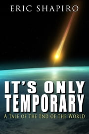 Its Only Temporary (A Tale of the End of the World) ebook by Eric Shapiro