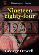 Nineteen eighty-four : 1984 - BBC's 100 books you need to read before you die ebook by George Orwell
