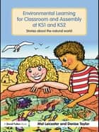 Environmental Learning for Classroom and Assembly at KS1 & KS2 - Stories about the Natural World eBook by Mal Leicester, Denise Taylor
