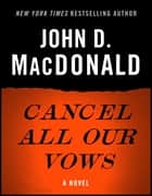 Cancel All Our Vows - A Novel ebook by John D. MacDonald, Dean Koontz