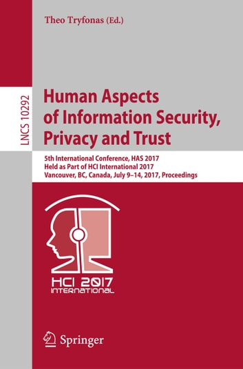 Human Aspects of Information Security, Privacy and Trust - 5th International Conference, HAS 2017, Held as Part of HCI International 2017, Vancouver, BC, Canada, July 9-14, 2017, Proceedings ebook by