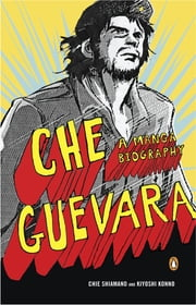 Che Guevara: A Manga Biography - A Manga Biography ebook by Kobo.Web.Store.Products.Fields.ContributorFieldViewModel
