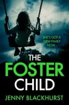 The Foster Child: 'a sleep-with-the-lights-on thriller' ebook by Jenny Blackhurst
