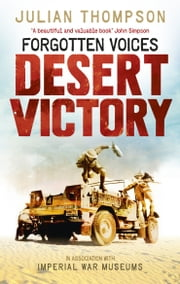 Forgotten Voices Desert Victory ebook by Julian Thompson,Imperial War Museum