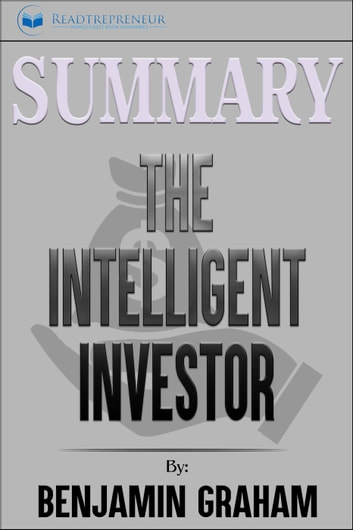 Summary of The Intelligent Investor: The Definitive Book on Value Investing by Benjamin Graham and Jason Zweig ebook by Readtrepreneur Publishing