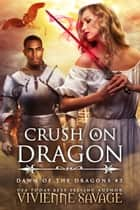 Crush on a Dragon ebook by Vivienne Savage