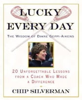 Lucky Every Day - 20 Unforgettable Lessons from a Coach Who Made a Difference ebook by Chip Silverman