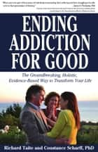 Ending Addiction for Good - The Groundbreaking, Holistic, Evidence-Based Way to Transform Your Life ebook by Richard Taite, Constance Scharff