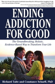 Ending Addiction for Good - The Groundbreaking, Holistic, Evidence-Based Way to Transform Your Life ebook by Richard Taite,Constance Scharff