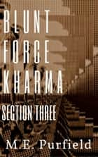 Blunt Force Kharma: Section 3 - Blunt Force Kharma, #3 ebook by M.E. Purfield