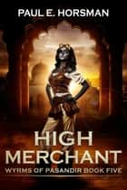 High Merchant ebook by Paul E. Horsman