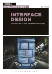Basics Interactive Design: Interface Design - An introduction to visual communication in UI design ebook by Dave Wood