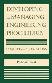 Developing and Managing Engineering Procedures: Concepts and Applications ebook by Cloud, Phillip A.