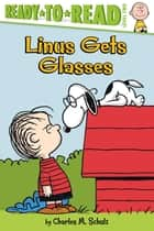 Linus Gets Glasses - With Audio Recording ebook by Charles  M. Schulz, Sheri Tan, Robert Pope